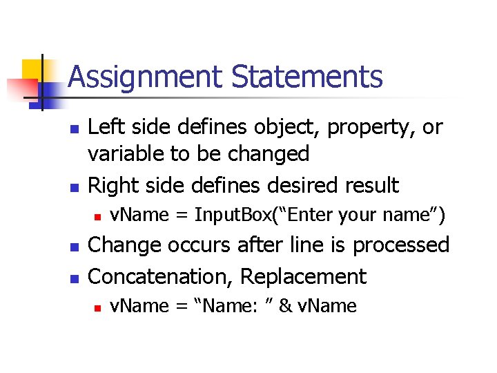 Assignment Statements n n Left side defines object, property, or variable to be changed