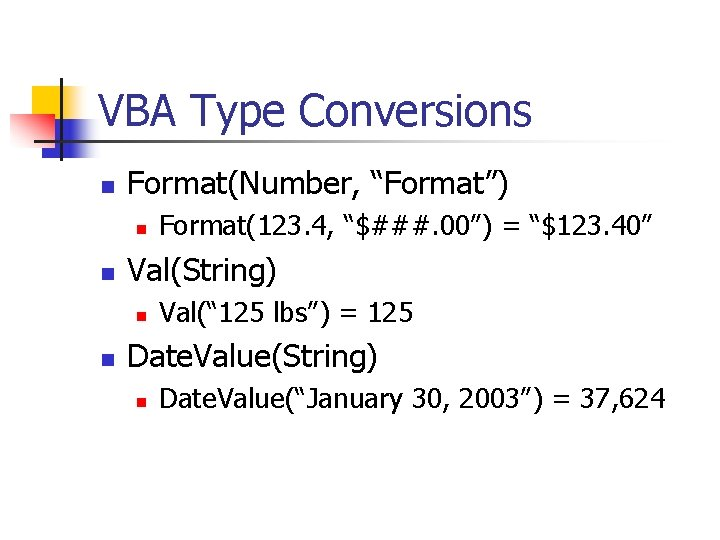 """VBA Type Conversions n Format(Number, """"Format"""") n n Val(String) n n Format(123. 4, """"$###."""