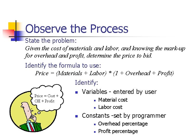 Observe the Process State the problem: Given the cost of materials and labor, and