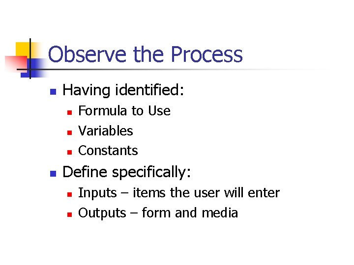 Observe the Process n Having identified: n n Formula to Use Variables Constants Define