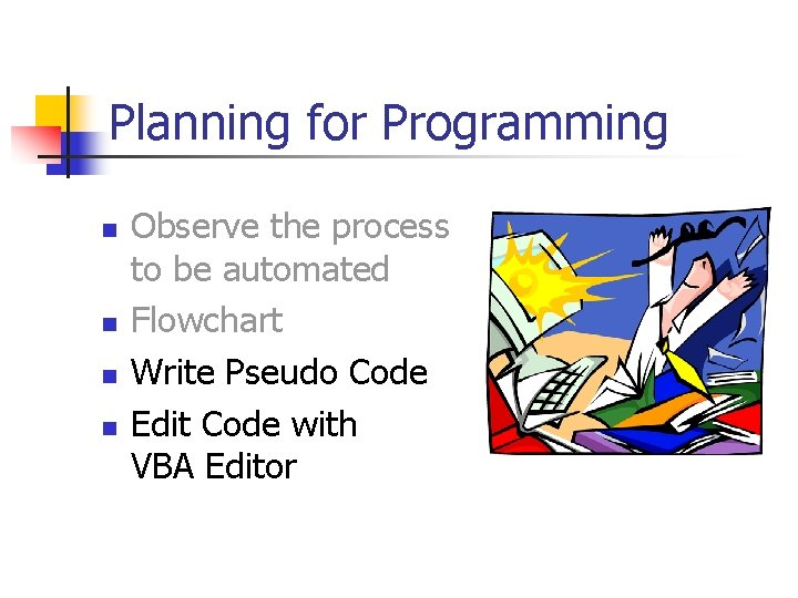 Planning for Programming n n Observe the process to be automated Flowchart Write Pseudo