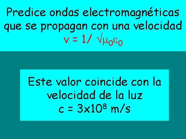 Predice ondas electromagnéticas que se propagan con una velocidad v = 1/ 0 0