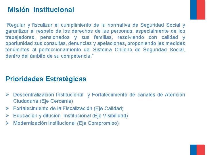 """Misión Institucional """"Regular y fiscalizar el cumplimiento de la normativa de Seguridad Social y"""