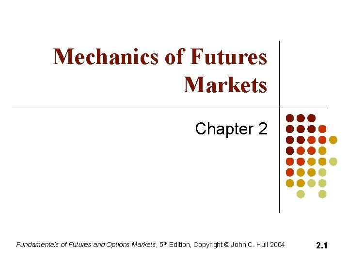 Mechanics of Futures Markets Chapter 2 Fundamentals of Futures and Options Markets, 5 th