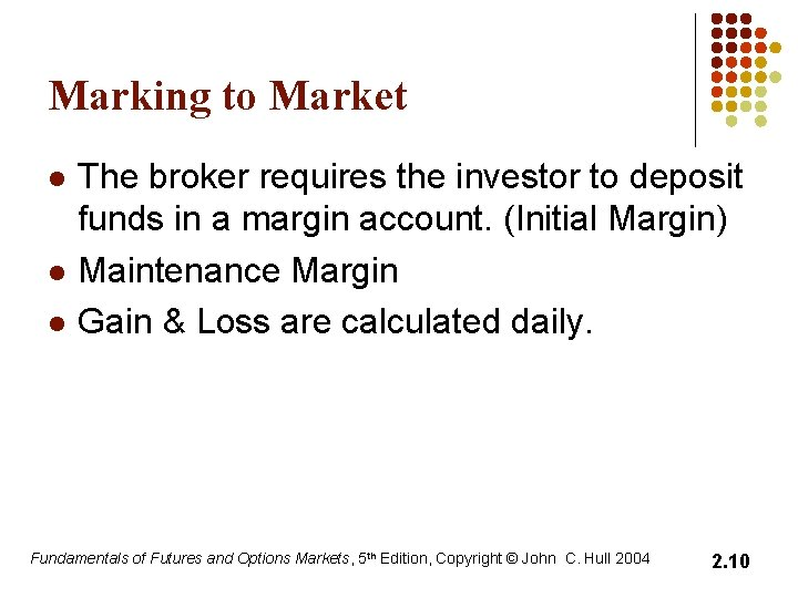 Marking to Market l l l The broker requires the investor to deposit funds