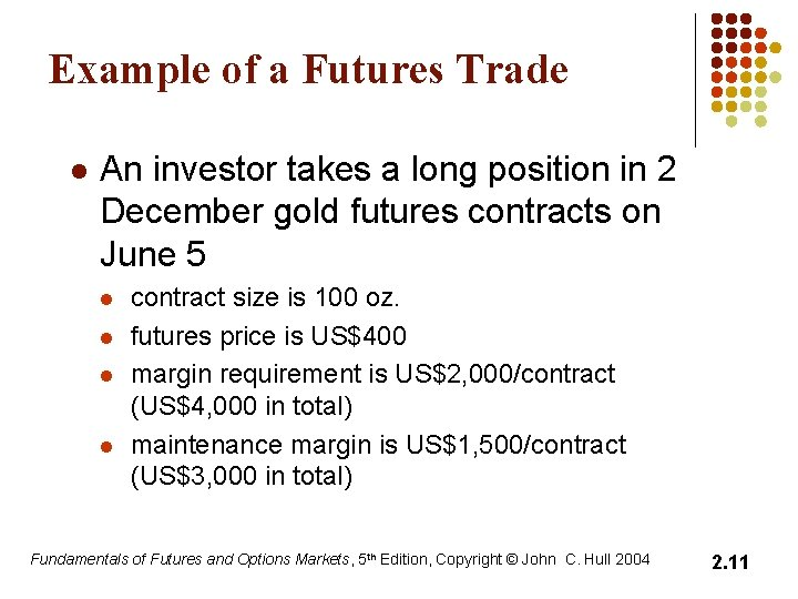 Example of a Futures Trade l An investor takes a long position in 2