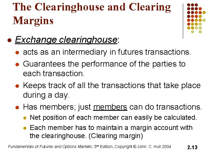 The Clearinghouse and Clearing Margins l Exchange clearinghouse: l l acts as an intermediary