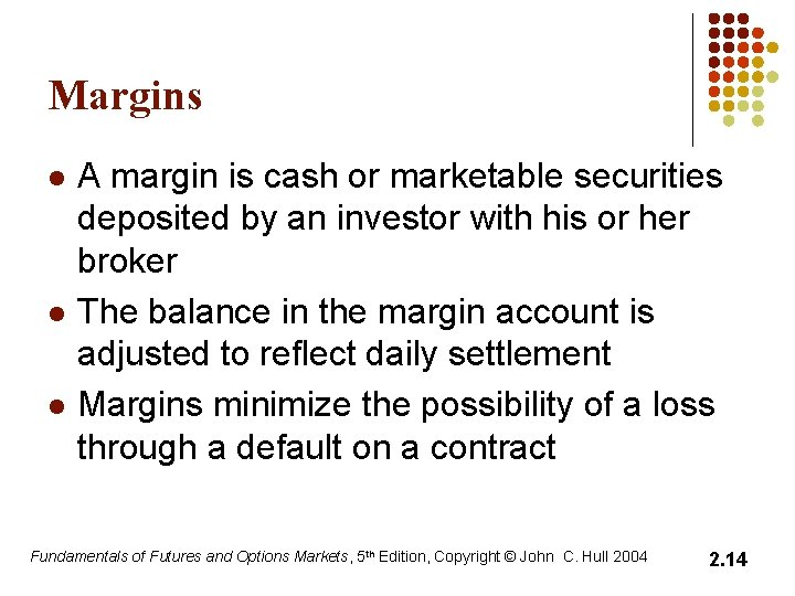 Margins l l l A margin is cash or marketable securities deposited by an