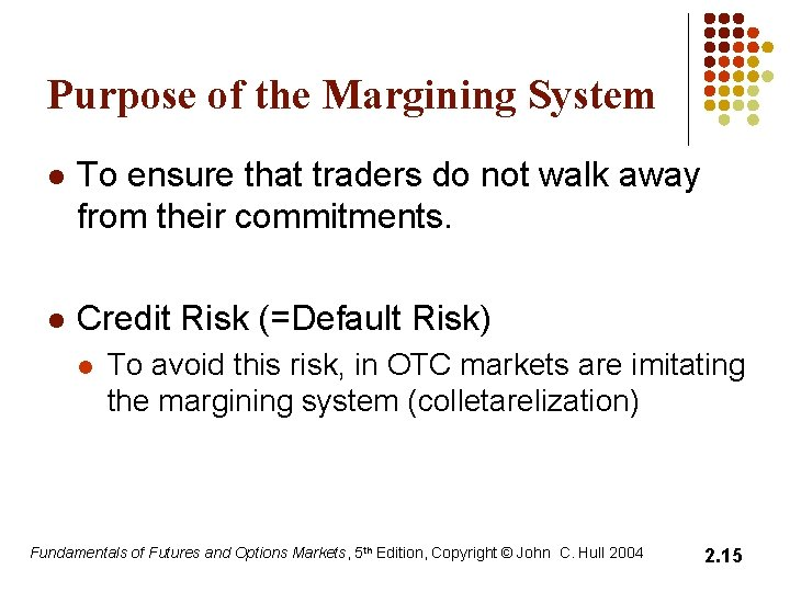 Purpose of the Margining System l To ensure that traders do not walk away