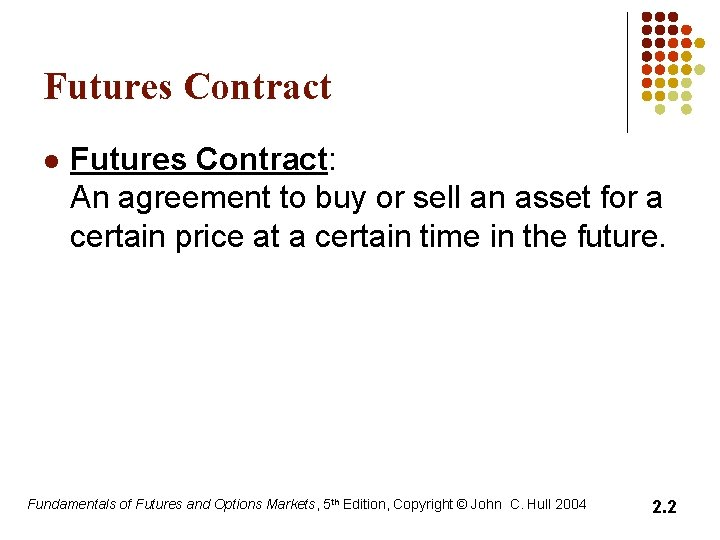 Futures Contract l Futures Contract: An agreement to buy or sell an asset for
