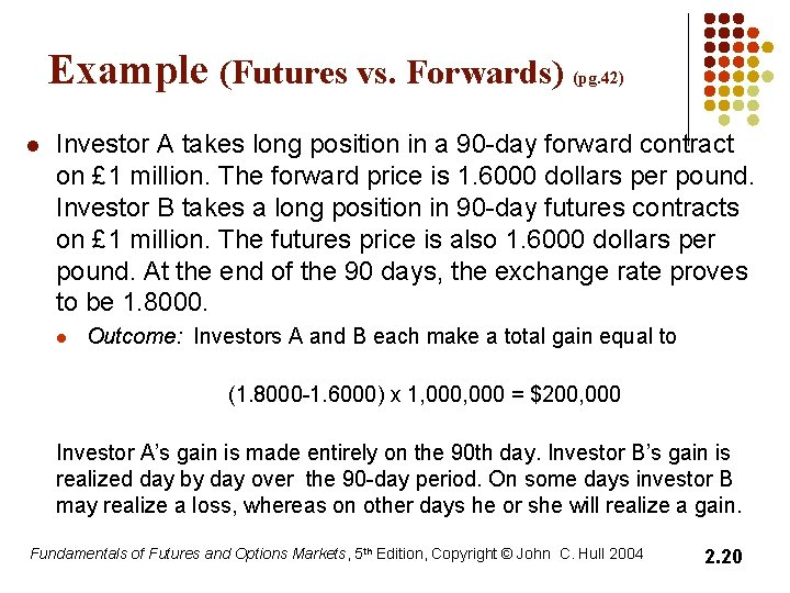 Example (Futures vs. Forwards) (pg. 42) l Investor A takes long position in a