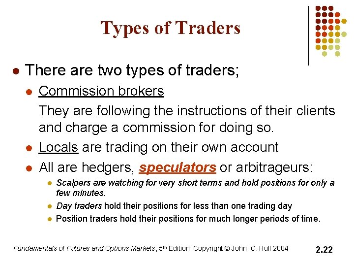 Types of Traders l There are two types of traders; l l l Commission