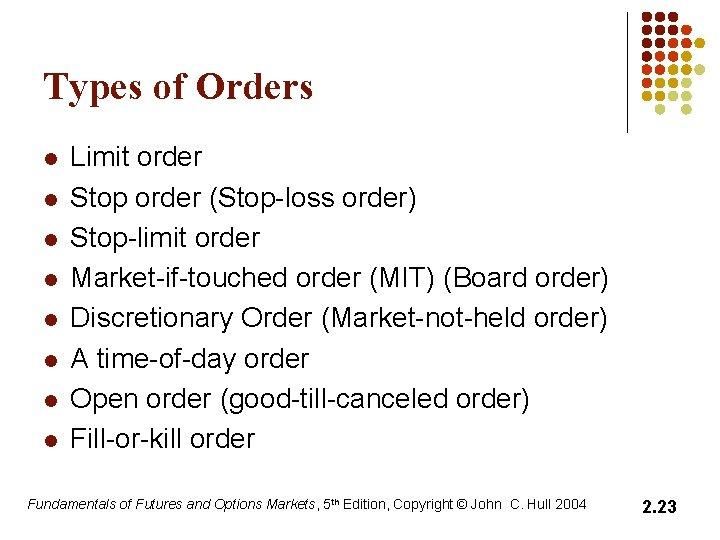 Types of Orders l l l l Limit order Stop order (Stop-loss order) Stop-limit