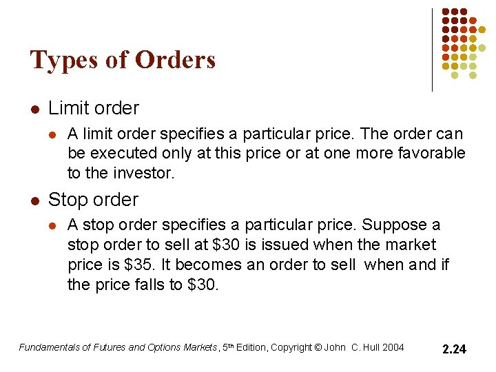 Types of Orders l Limit order l l A limit order specifies a particular