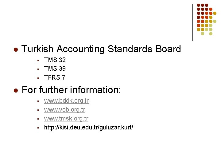 l Turkish Accounting Standards Board § § § l TMS 32 TMS 39 TFRS