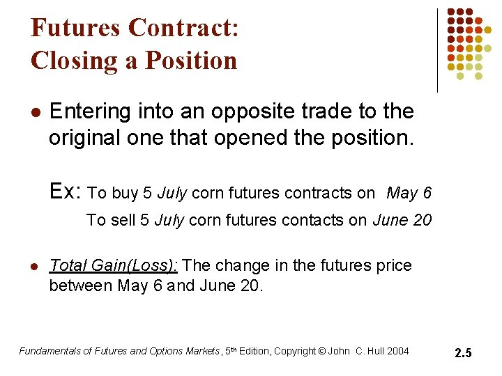 Futures Contract: Closing a Position l Entering into an opposite trade to the original