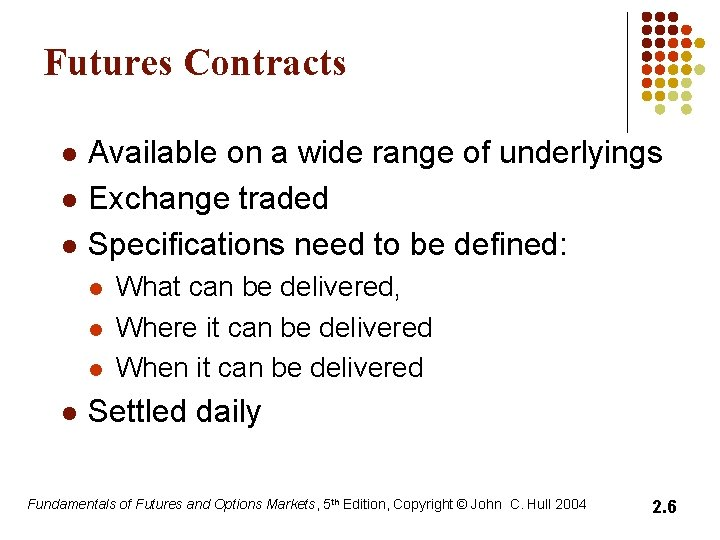 Futures Contracts l l l Available on a wide range of underlyings Exchange traded
