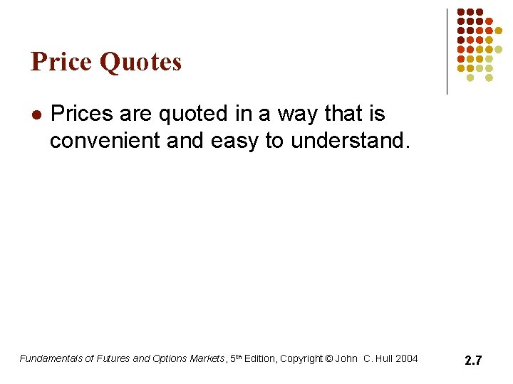 Price Quotes l Prices are quoted in a way that is convenient and easy