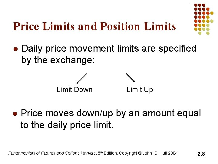 Price Limits and Position Limits l Daily price movement limits are specified by the