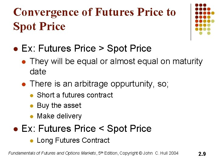 Convergence of Futures Price to Spot Price l Ex: Futures Price > Spot Price