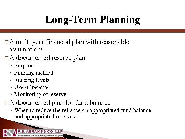 Long-Term Planning �A multi year financial plan with reasonable assumptions. � A documented reserve