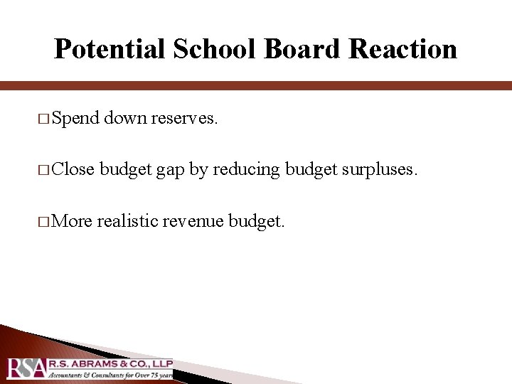Potential School Board Reaction � Spend down reserves. � Close budget gap by reducing
