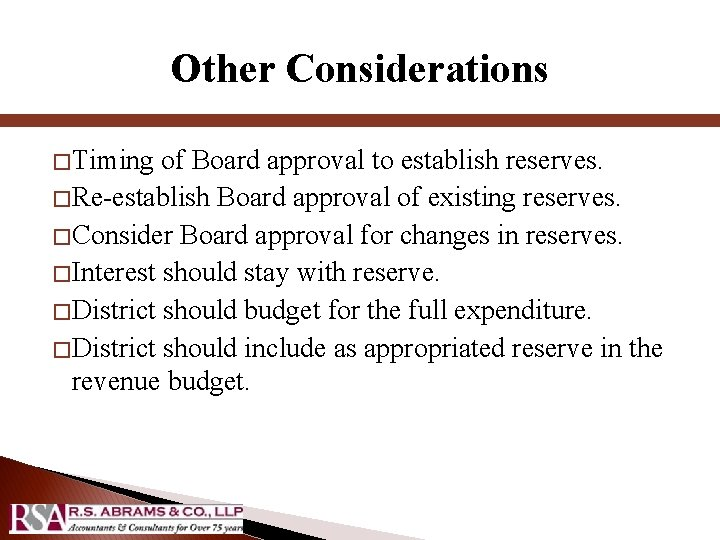 Other Considerations � Timing of Board approval to establish reserves. � Re-establish Board approval