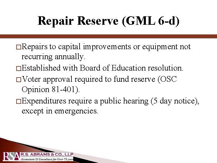 Repair Reserve (GML 6 -d) � Repairs to capital improvements or equipment not recurring