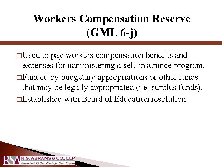 Workers Compensation Reserve (GML 6 -j) � Used to pay workers compensation benefits and