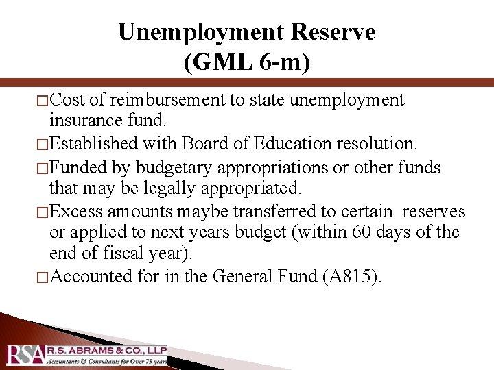 Unemployment Reserve (GML 6 -m) � Cost of reimbursement to state unemployment insurance fund.