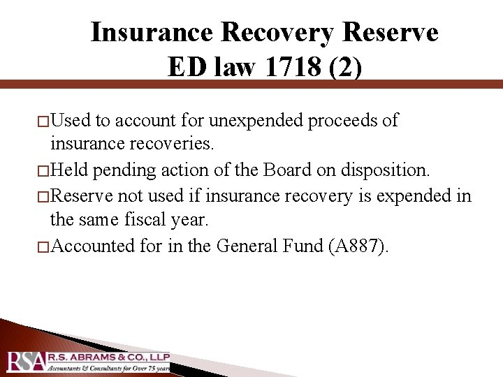 Insurance Recovery Reserve ED law 1718 (2) � Used to account for unexpended proceeds