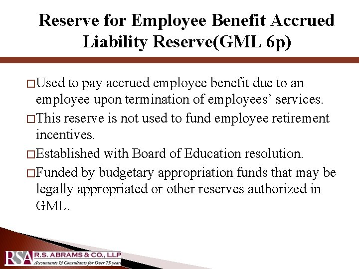 Reserve for Employee Benefit Accrued Liability Reserve(GML 6 p) � Used to pay accrued