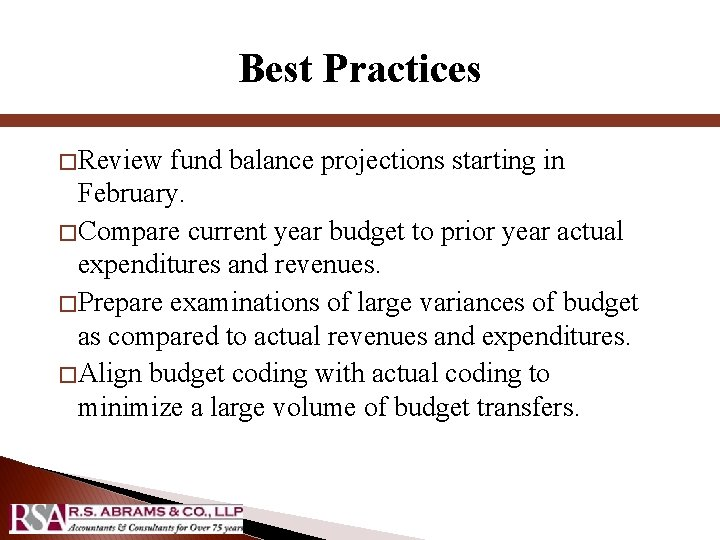 Best Practices � Review fund balance projections starting in February. � Compare current year