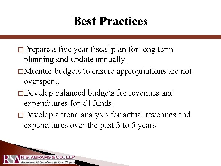 Best Practices � Prepare a five year fiscal plan for long term planning and