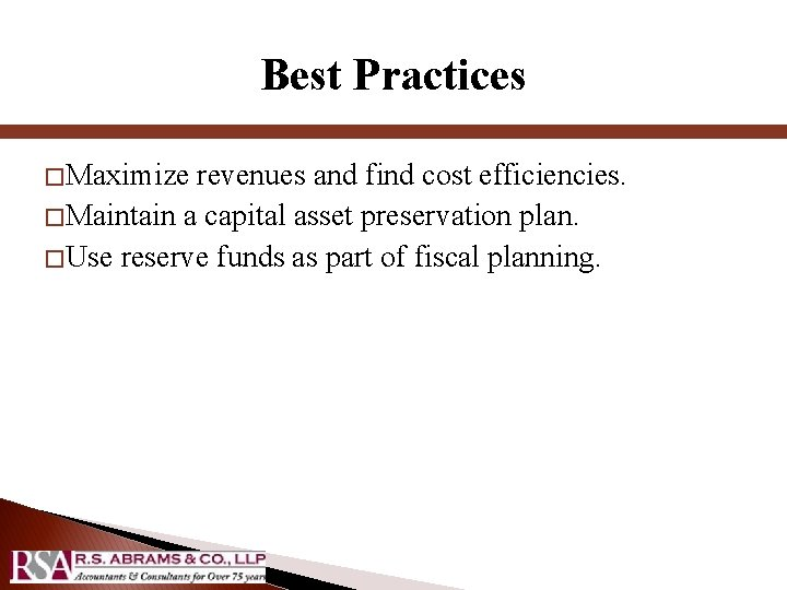 Best Practices � Maximize revenues and find cost efficiencies. � Maintain a capital asset