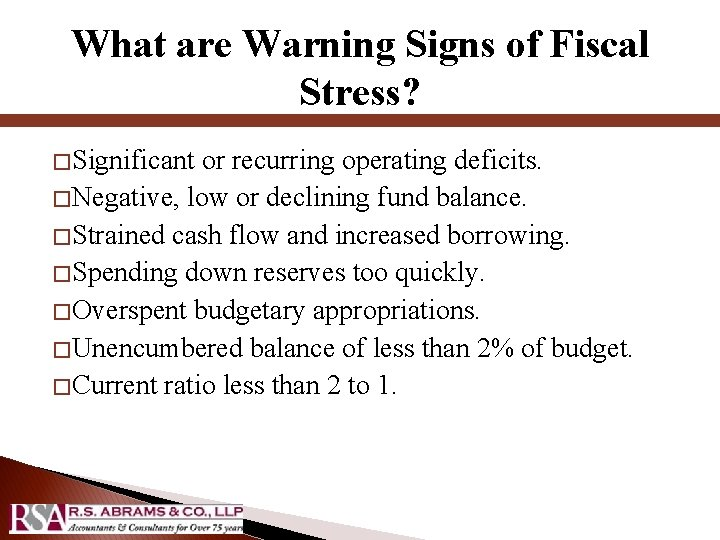 What are Warning Signs of Fiscal Stress? � Significant or recurring operating deficits. �