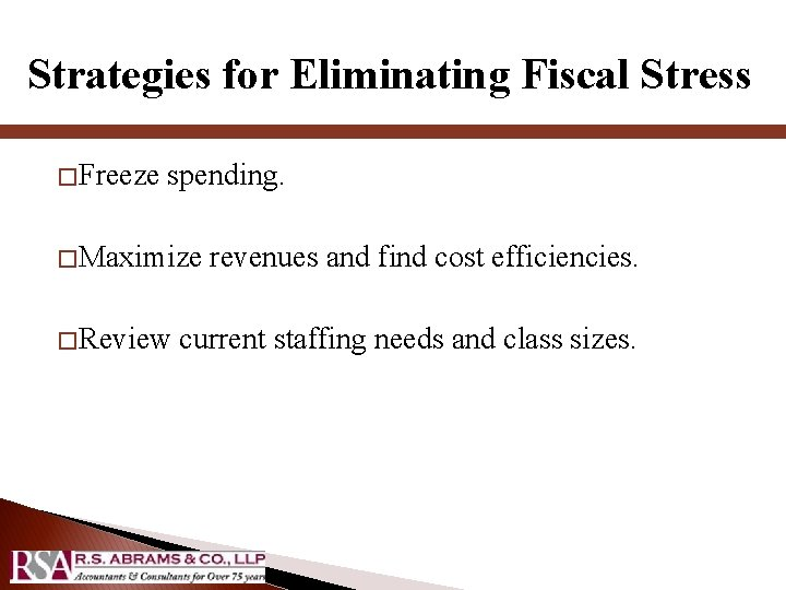 Strategies for Eliminating Fiscal Stress � Freeze spending. � Maximize � Review revenues and