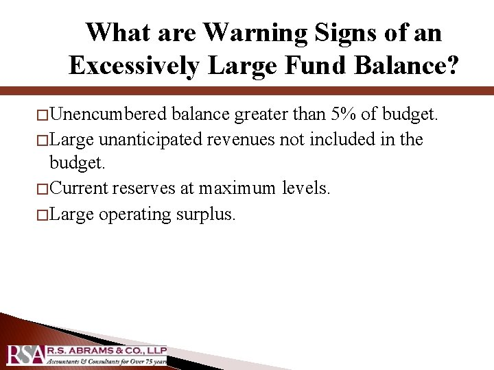 What are Warning Signs of an Excessively Large Fund Balance? � Unencumbered balance greater