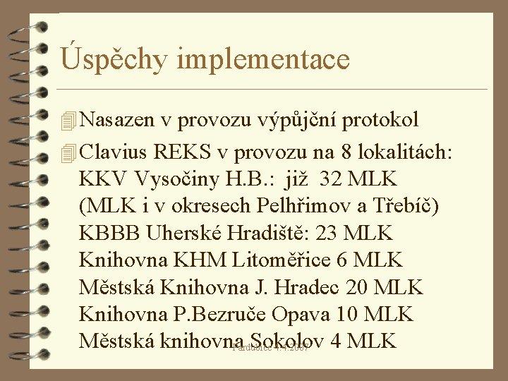 Úspěchy implementace 4 Nasazen v provozu výpůjční protokol 4 Clavius REKS v provozu na