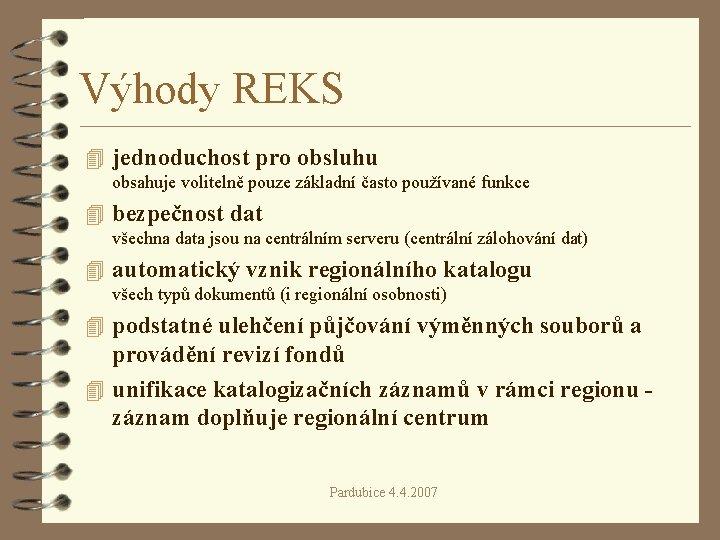 Výhody REKS 4 jednoduchost pro obsluhu obsahuje volitelně pouze základní často používané funkce 4