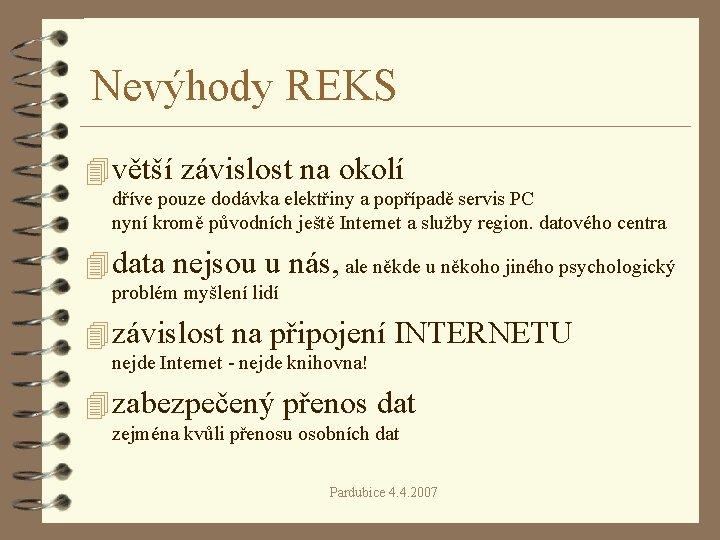 Nevýhody REKS 4 větší závislost na okolí dříve pouze dodávka elektřiny a popřípadě servis