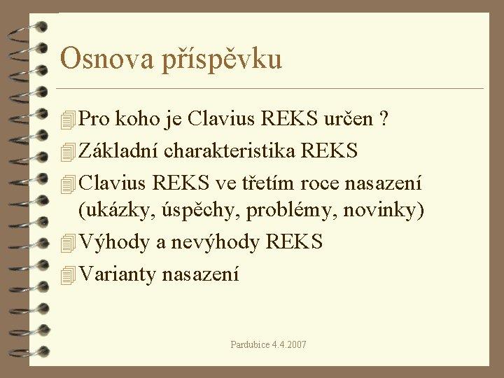 Osnova příspěvku 4 Pro koho je Clavius REKS určen ? 4 Základní charakteristika REKS