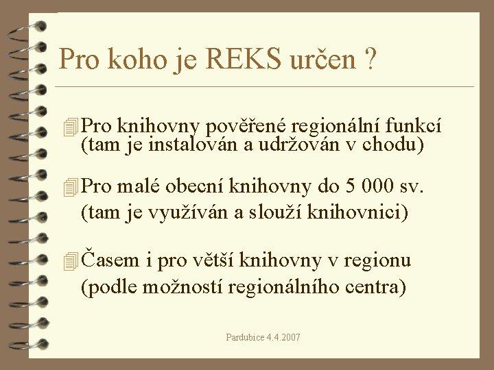 Pro koho je REKS určen ? 4 Pro knihovny pověřené regionální funkcí (tam je