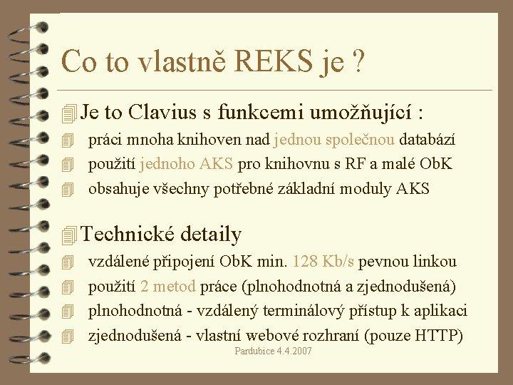 Co to vlastně REKS je ? 4 Je to Clavius s funkcemi umožňující :