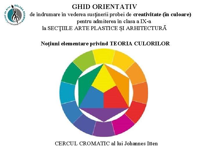 GHID ORIENTATIV de îndrumare în vederea susținerii probei de creativitate (în culoare) pentru admiterea