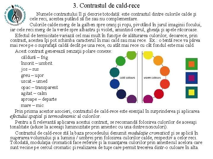 3. Contrastul de cald-rece Numele contrastului îl și descrie totodată: este contrastul dintre culorile