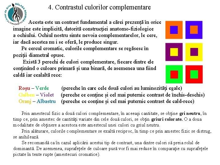 4. Contrastul culorilor complementare Acesta este un contrast fundamental a cărei prezență în orice