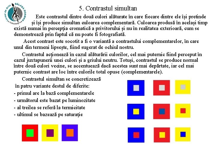 5. Contrastul simultan Este contrastul dintre două culori alăturate în care fiecare dintre ele