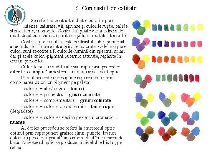 6. Contrastul de calitate Se referă la contrastul dintre culorile pure, intense, saturate, vii,