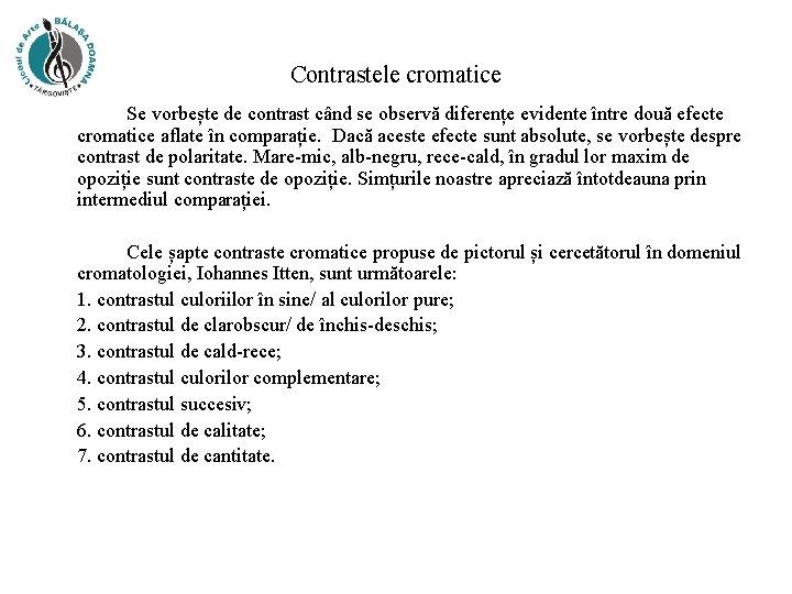 Contrastele cromatice Se vorbește de contrast când se observă diferențe evidente între două efecte